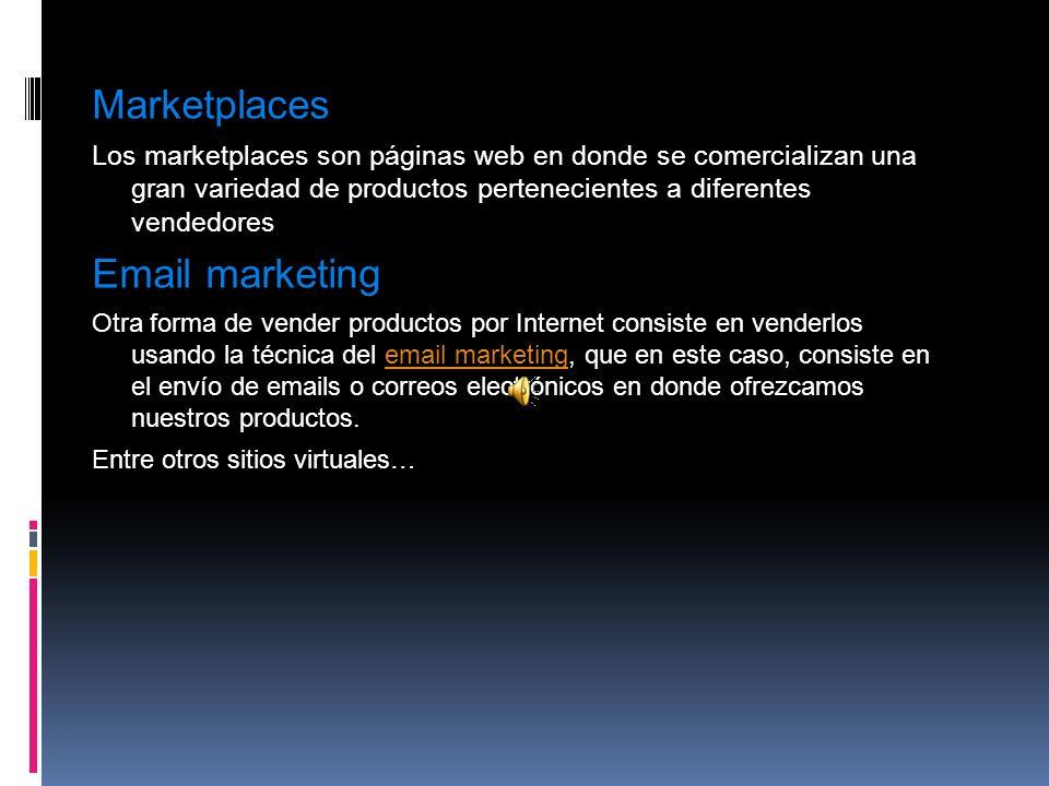 Marketplaces Los marketplaces son páginas web en donde se comercializan una gran variedad de productos pertenecientes a diferentes vendedores Email marketing Otra forma de vender productos por Internet consiste en venderlos usando la técnica del email marketing, que en este caso, consiste en el envío de emails o correos electrónicos en donde ofrezcamos nuestros productos.email marketing Entre otros sitios virtuales…