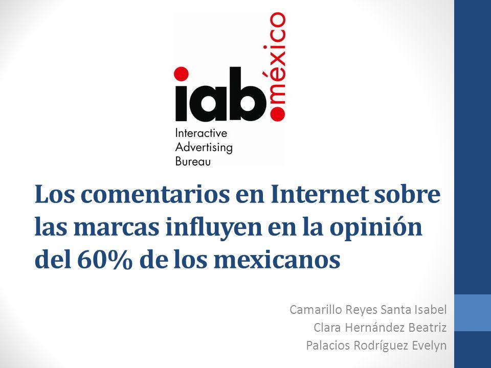 Los comentarios en Internet sobre las marcas influyen en la opinión del 60% de los mexicanos Camarillo Reyes Santa Isabel Clara Hernández Beatriz Pala