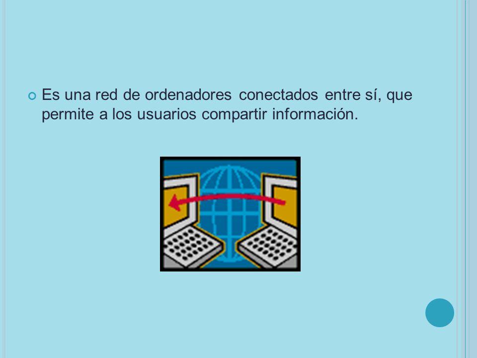 Es una red de ordenadores conectados entre sí, que permite a los usuarios compartir información.
