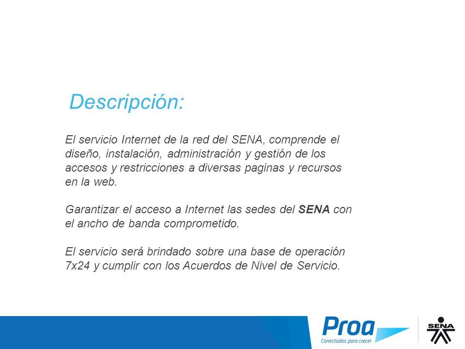 Descripción: El servicio Internet de la red del SENA, comprende el diseño, instalación, administración y gestión de los accesos y restricciones a dive