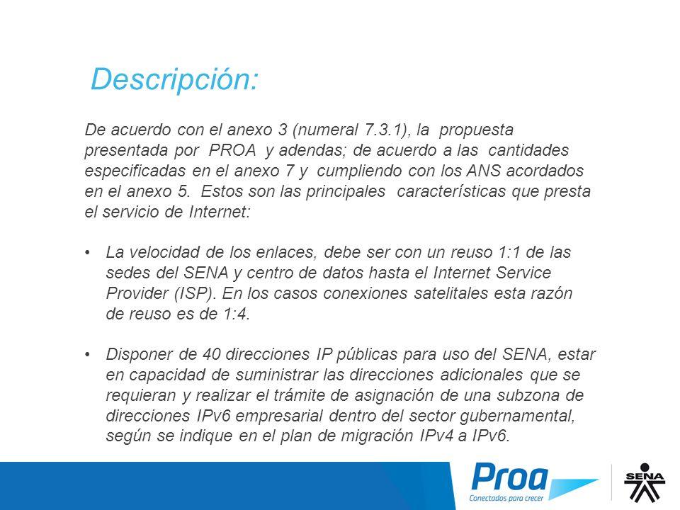 De acuerdo con el anexo 3 (numeral 7.3.1), la propuesta presentada por PROA y adendas; de acuerdo a las cantidades especificadas en el anexo 7 y cumpl