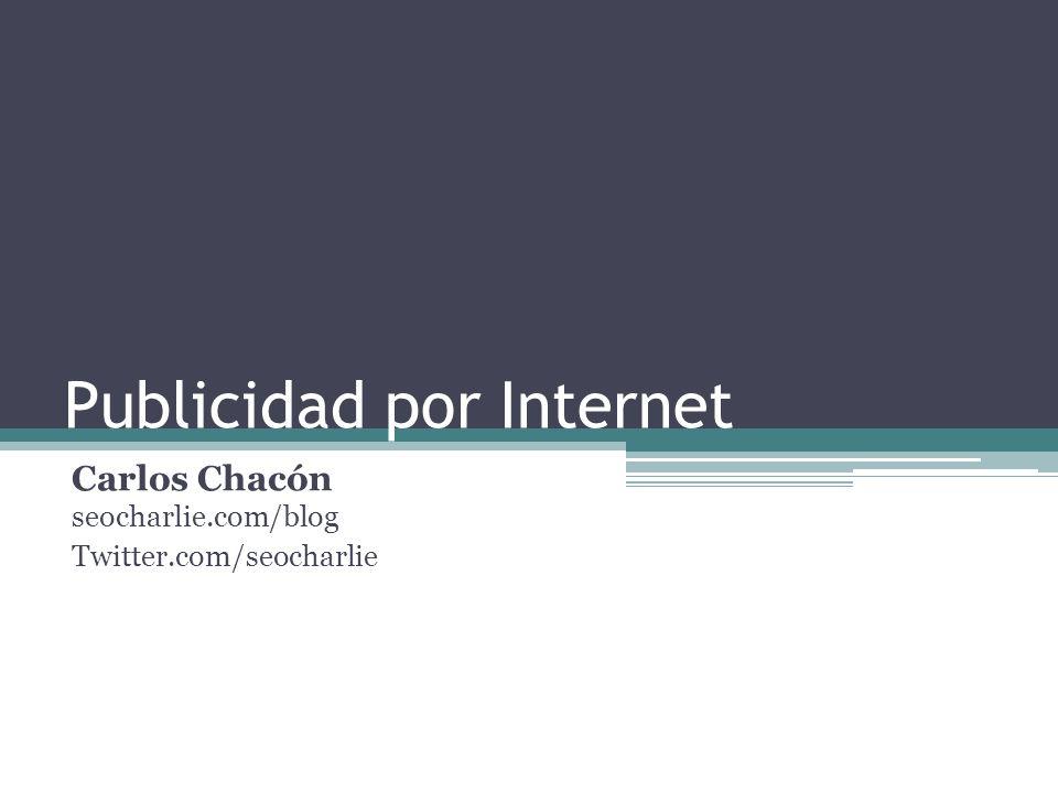 Publicidad por Internet Carlos Chacón seocharlie.com/blog Twitter.com/seocharlie