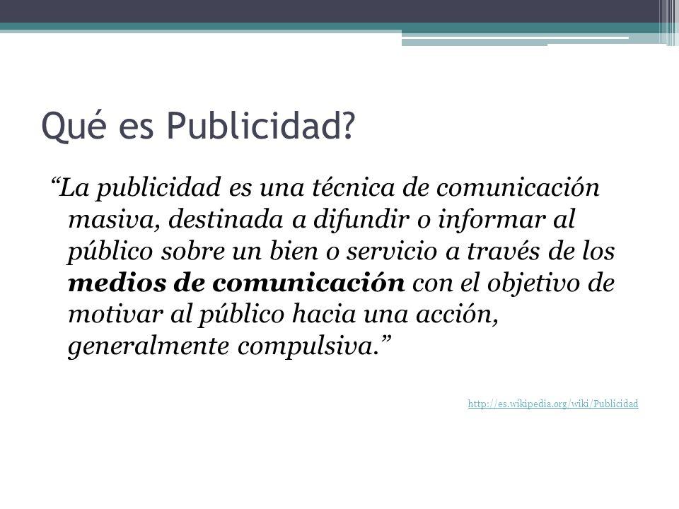 Qué es Publicidad? La publicidad es una técnica de comunicación masiva, destinada a difundir o informar al público sobre un bien o servicio a través d