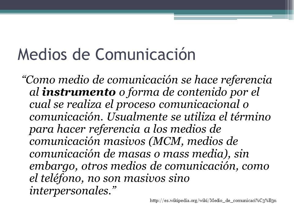 Medios de Comunicación Como medio de comunicación se hace referencia al instrumento o forma de contenido por el cual se realiza el proceso comunicacio