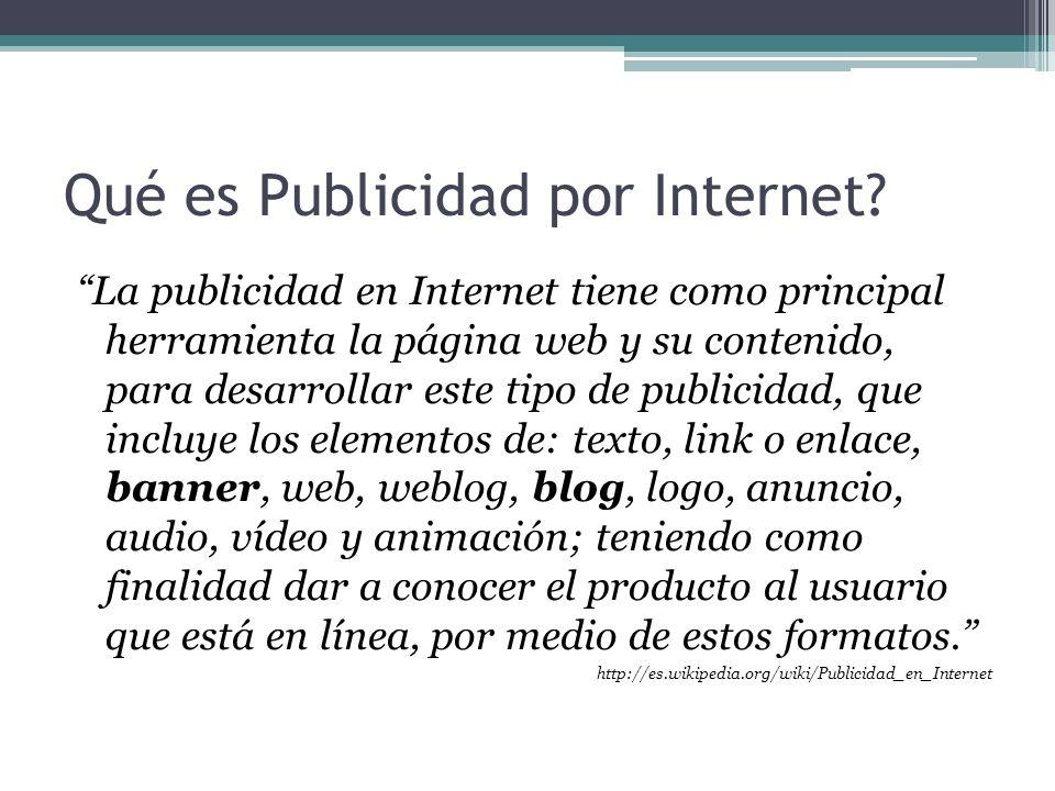 Qué es Publicidad por Internet? La publicidad en Internet tiene como principal herramienta la página web y su contenido, para desarrollar este tipo de