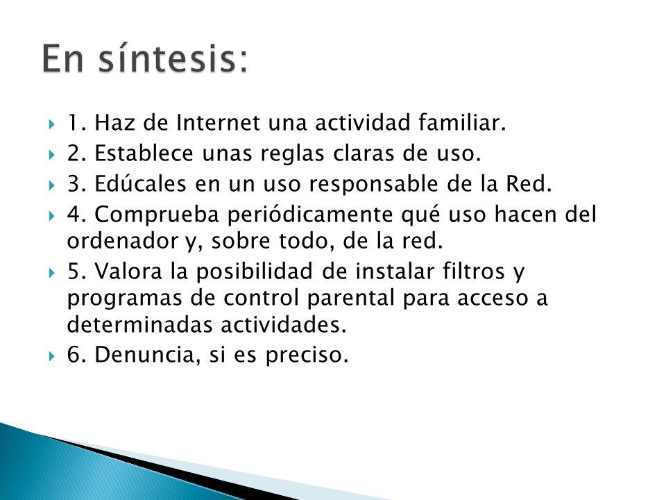 1. Haz de Internet una actividad familiar. 2. Establece unas reglas claras de uso. 3. Edúcales en un uso responsable de la Red. 4. Comprueba periódica