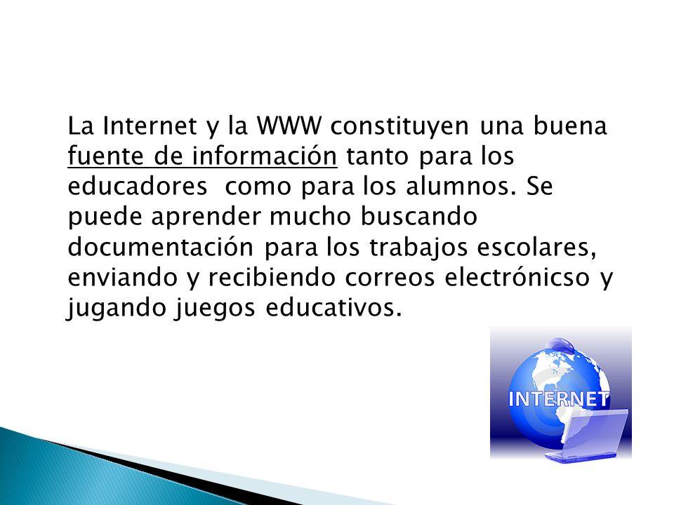 La Internet y la WWW constituyen una buena fuente de información tanto para los educadores como para los alumnos. Se puede aprender mucho buscando doc