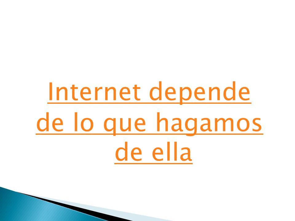 Internet depende de lo que hagamos de ella