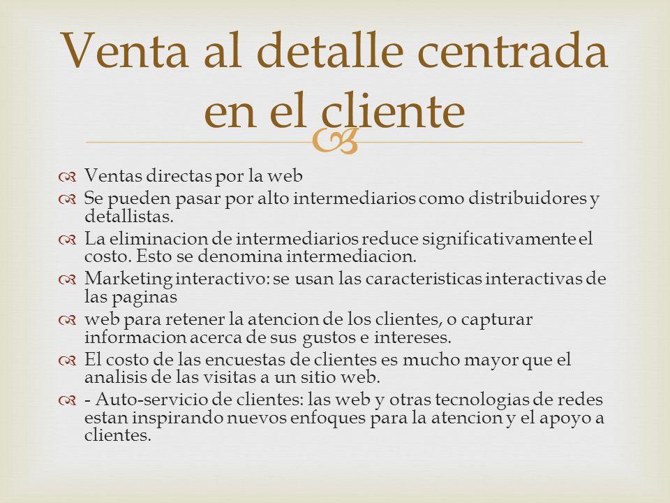 Ventas directas por la web Se pueden pasar por alto intermediarios como distribuidores y detallistas.