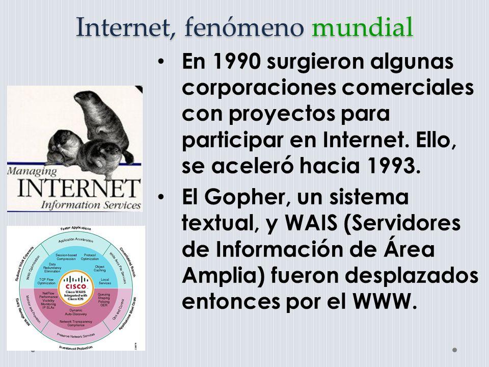 Internet, fenómeno mundial En 1990 surgieron algunas corporaciones comerciales con proyectos para participar en Internet.