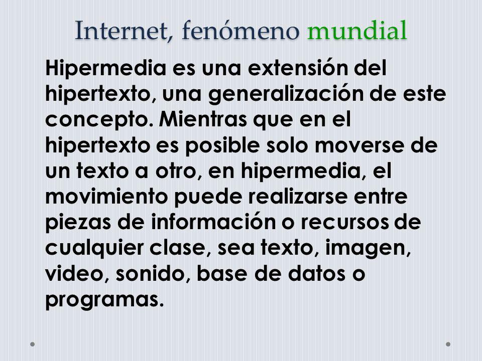 Internet, fenómeno mundial Web opera sobre una arquitectura cliente- servidor.