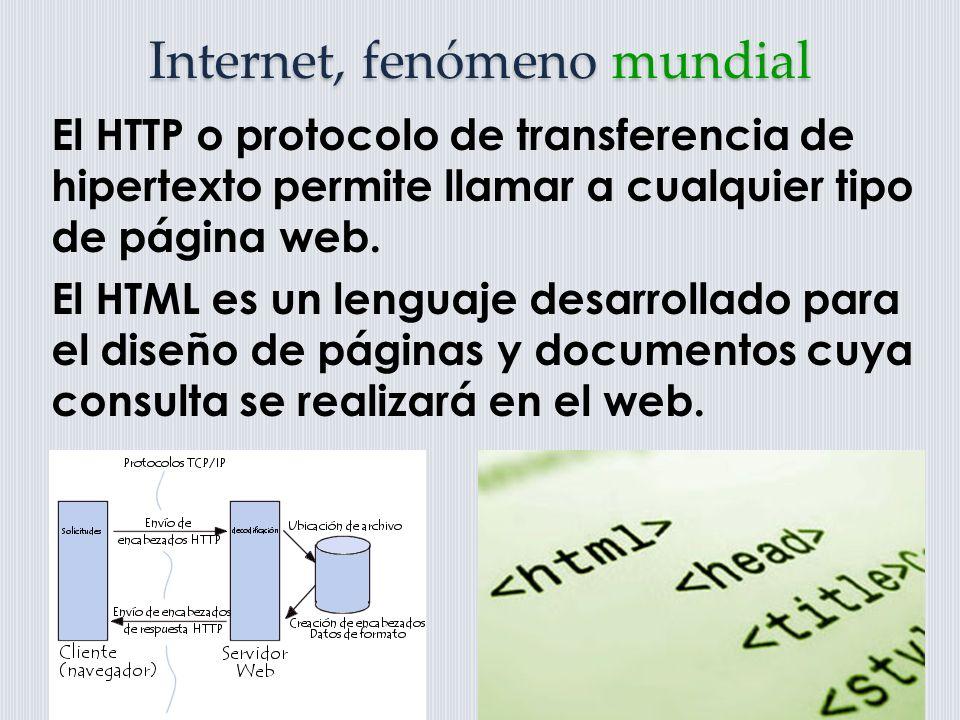 Internet, fenómeno mundial El HTTP o protocolo de transferencia de hipertexto permite llamar a cualquier tipo de página web.