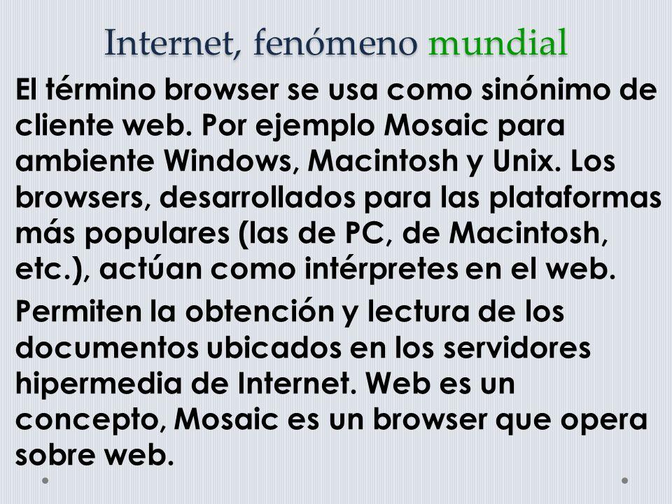 Internet, fenómeno mundial El término browser se usa como sinónimo de cliente web.