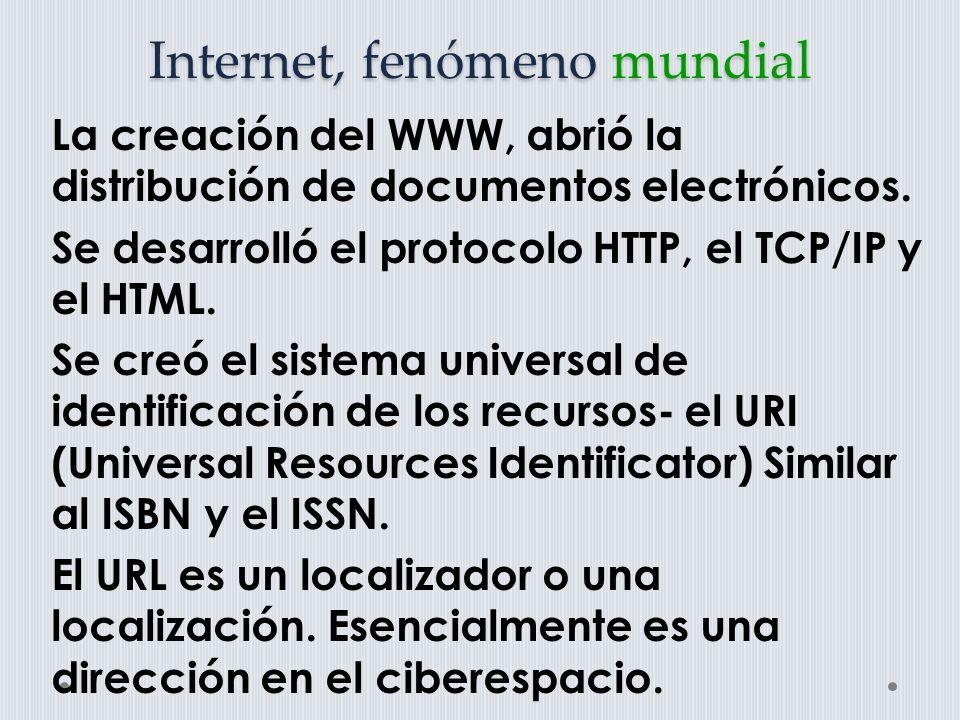 Internet, fenómeno mundial La creación del WWW, abrió la distribución de documentos electrónicos.