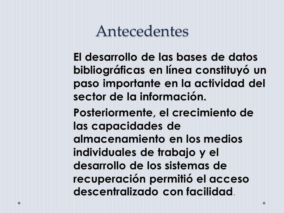 Antecedentes El desarrollo de las bases de datos bibliográficas en línea constituyó un paso importante en la actividad del sector de la información.