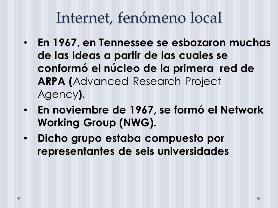 Internet, fenómeno local En 1967, en Tennessee se esbozaron muchas de las ideas a partir de las cuales se conformó el núcleo de la primera red de ARPA ( Advanced Research Project Agency ).