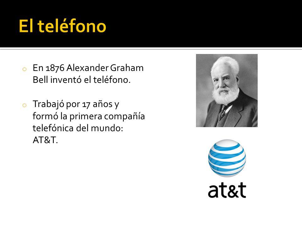 o En 1876 Alexander Graham Bell inventó el teléfono.
