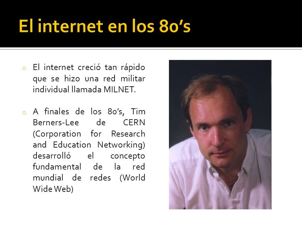 o El internet creció tan rápido que se hizo una red militar individual llamada MILNET.