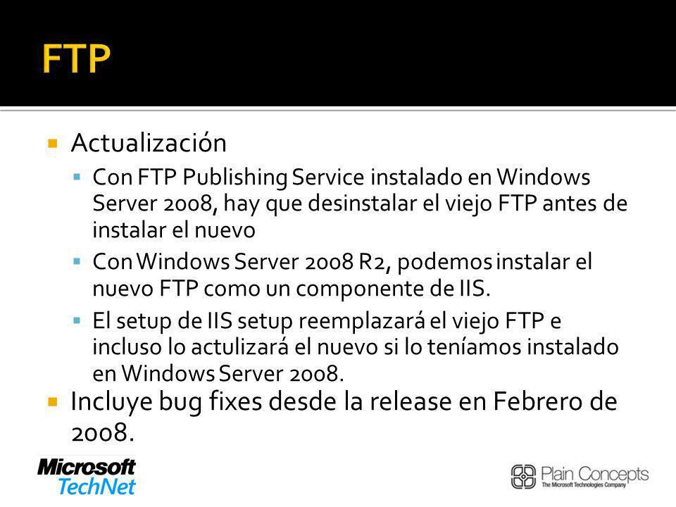 Actualización Con FTP Publishing Service instalado en Windows Server 2008, hay que desinstalar el viejo FTP antes de instalar el nuevo Con Windows Server 2008 R2, podemos instalar el nuevo FTP como un componente de IIS.