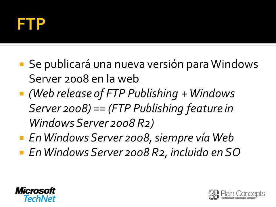 Se publicará una nueva versión para Windows Server 2008 en la web (Web release of FTP Publishing + Windows Server 2008) == (FTP Publishing feature in Windows Server 2008 R2) En Windows Server 2008, siempre vía Web En Windows Server 2008 R2, incluido en SO