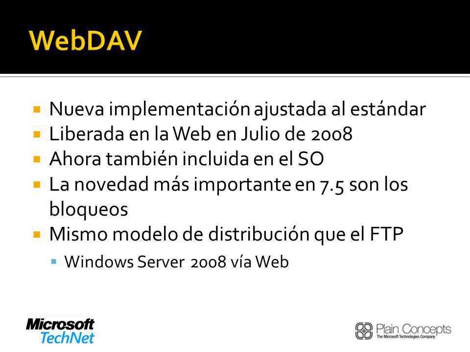 Nueva implementación ajustada al estándar Liberada en la Web en Julio de 2008 Ahora también incluida en el SO La novedad más importante en 7.5 son los bloqueos Mismo modelo de distribución que el FTP Windows Server 2008 vía Web