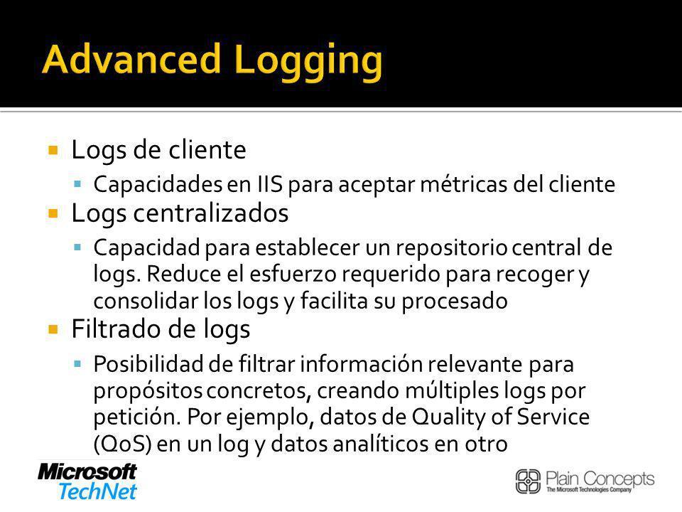 Logs de cliente Capacidades en IIS para aceptar métricas del cliente Logs centralizados Capacidad para establecer un repositorio central de logs.