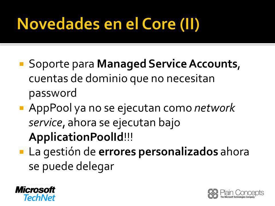 Soporte para Managed Service Accounts, cuentas de dominio que no necesitan password AppPool ya no se ejecutan como network service, ahora se ejecutan bajo ApplicationPoolId!!.