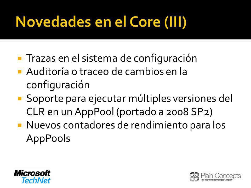 Trazas en el sistema de configuración Auditoría o traceo de cambios en la configuración Soporte para ejecutar múltiples versiones del CLR en un AppPool (portado a 2008 SP2) Nuevos contadores de rendimiento para los AppPools