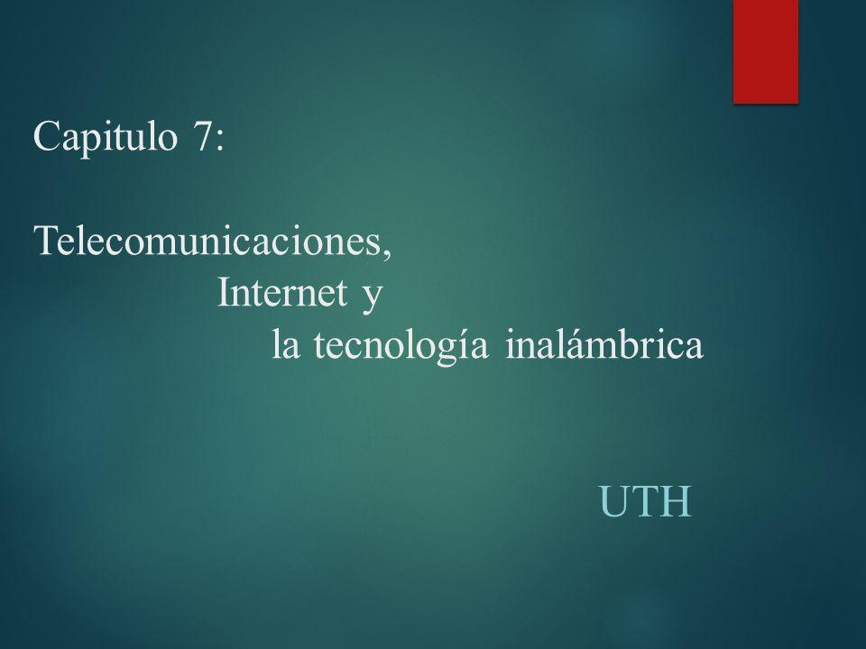 Capitulo 7: Telecomunicaciones, Internet y la tecnología inalámbrica UTH