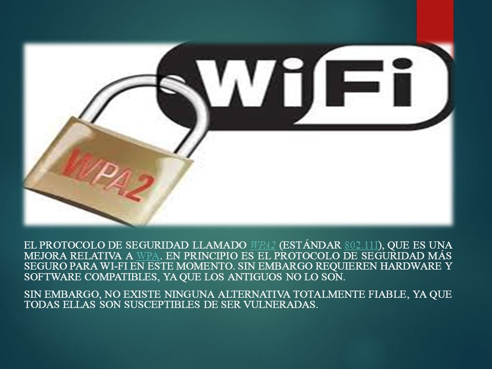 EL PROTOCOLO DE SEGURIDAD LLAMADO WPA2 (ESTÁNDAR 802.11I), QUE ES UNA MEJORA RELATIVA A WPA.