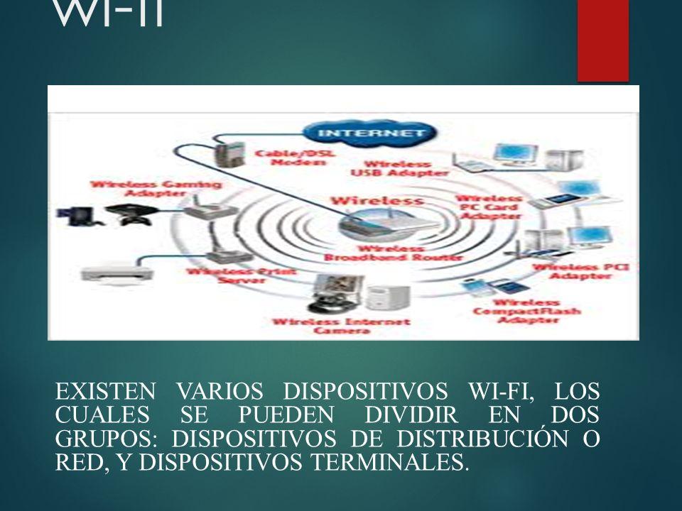 Dispositivos de red wi-fi EXISTEN VARIOS DISPOSITIVOS WI-FI, LOS CUALES SE PUEDEN DIVIDIR EN DOS GRUPOS: DISPOSITIVOS DE DISTRIBUCIÓN O RED, Y DISPOSITIVOS TERMINALES.
