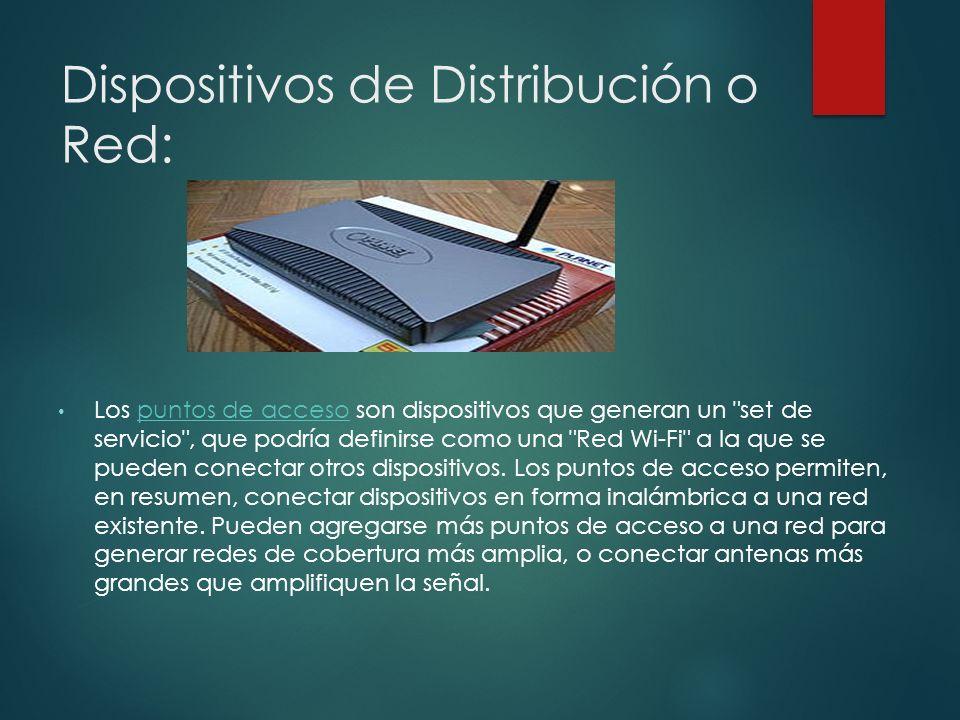 Dispositivos de Distribución o Red: Los puntos de acceso son dispositivos que generan un set de servicio , que podría definirse como una Red Wi-Fi a la que se pueden conectar otros dispositivos.