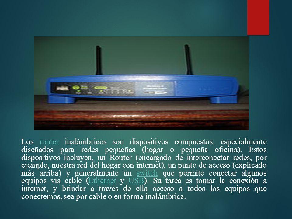 Los router inalámbricos son dispositivos compuestos, especialmente diseñados para redes pequeñas (hogar o pequeña oficina).