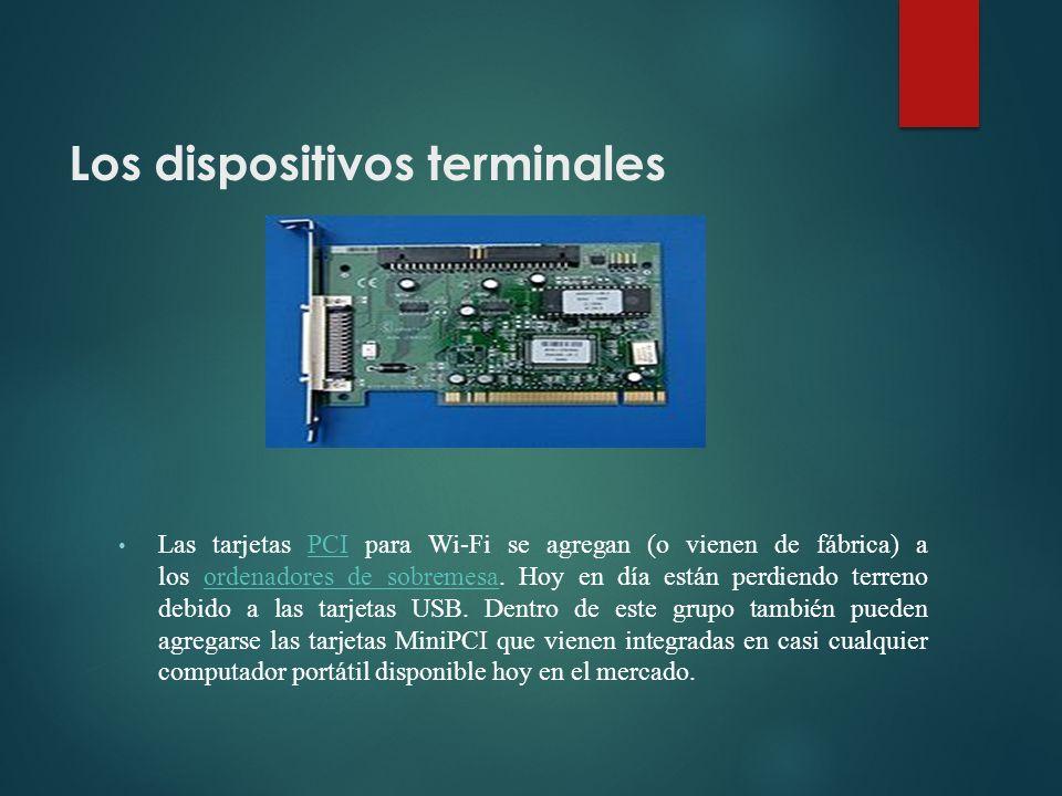 Los dispositivos terminales Las tarjetas PCI para Wi-Fi se agregan (o vienen de fábrica) a los ordenadores de sobremesa.