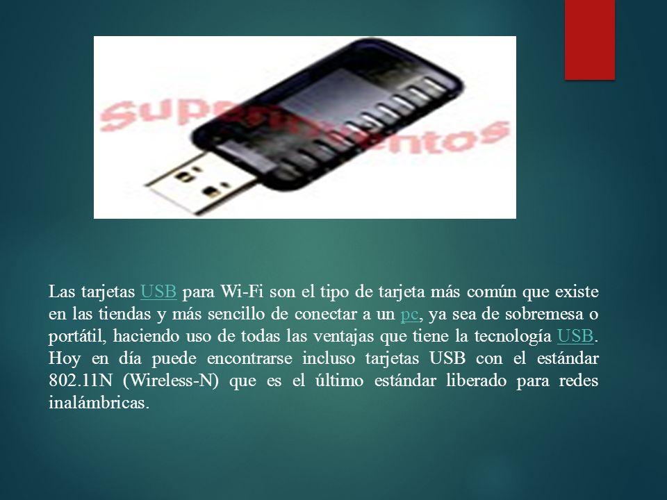 Las tarjetas USB para Wi-Fi son el tipo de tarjeta más común que existe en las tiendas y más sencillo de conectar a un pc, ya sea de sobremesa o portátil, haciendo uso de todas las ventajas que tiene la tecnología USB.