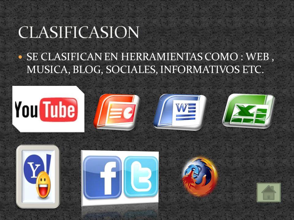 SE CLASIFICAN EN HERRAMIENTAS COMO : WEB, MUSICA, BLOG, SOCIALES, INFORMATIVOS ETC.