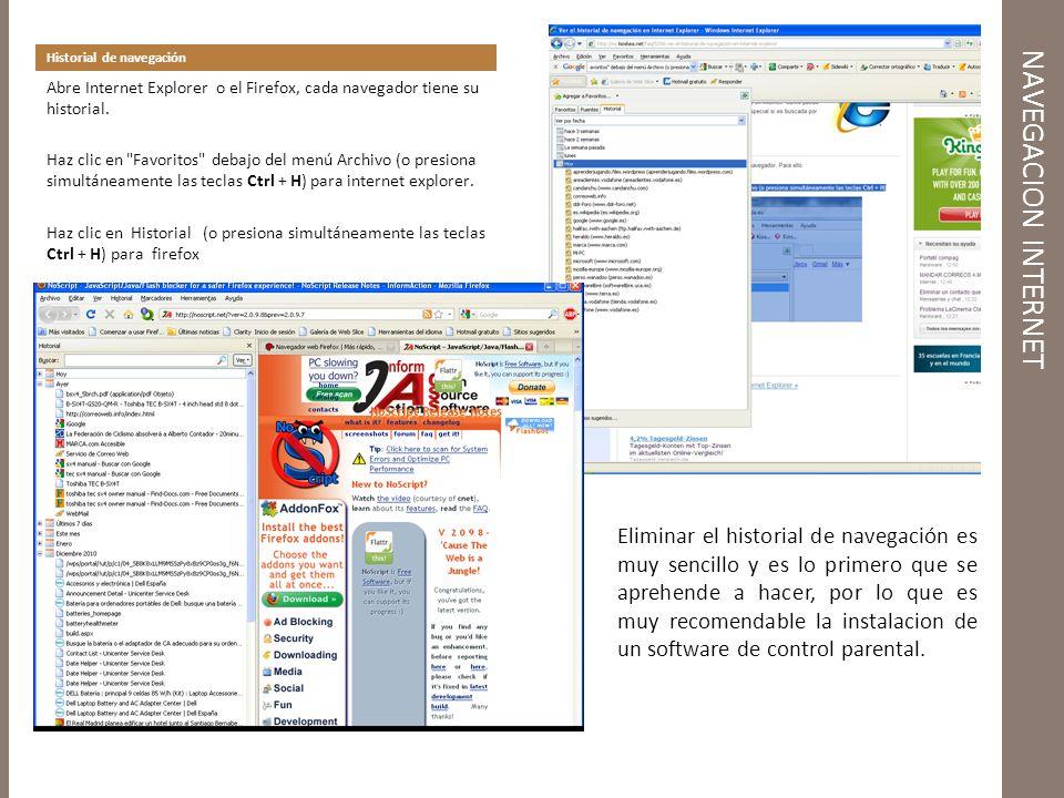 NAVEGACION INTERNET Historial de navegación Abre Internet Explorer o el Firefox, cada navegador tiene su historial.