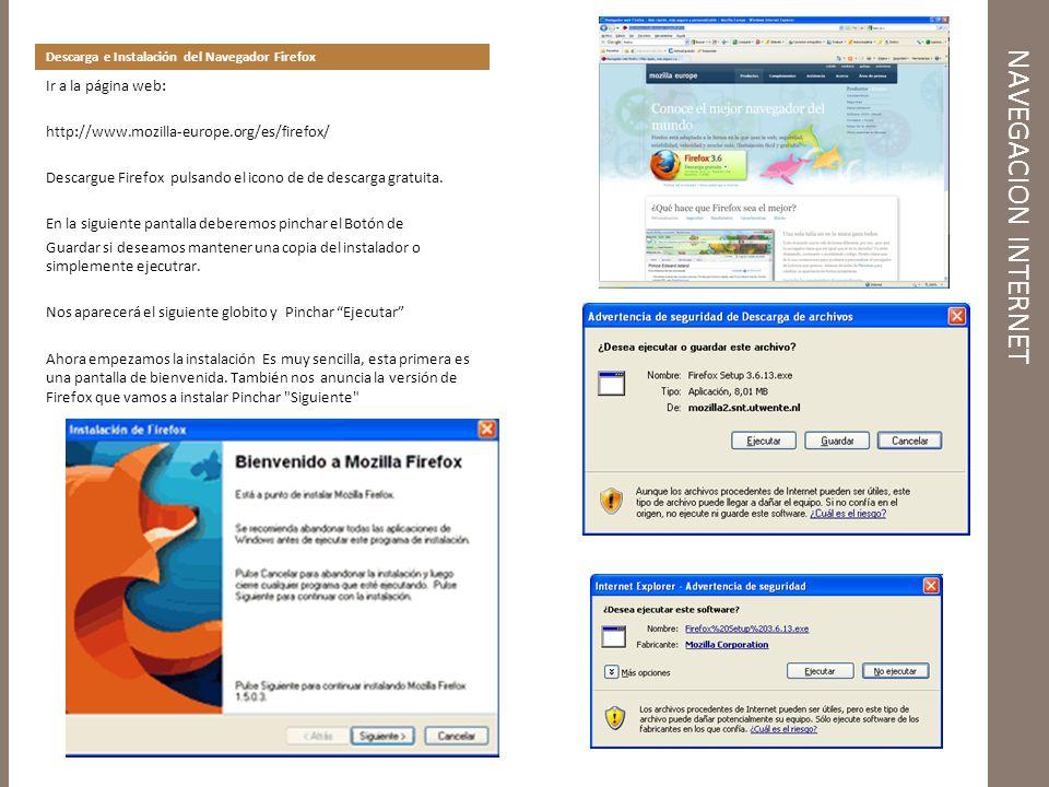 NAVEGACION INTERNET Descarga e Instalación del Navegador Firefox Ir a la página web: http://www.mozilla-europe.org/es/firefox/ Descargue Firefox pulsando el icono de de descarga gratuita.