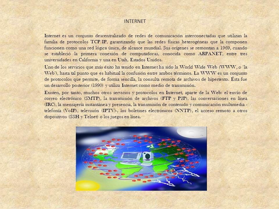 INTERNET Internet es un conjunto descentralizado de redes de comunicación interconectadas que utilizan la familia de protocolos TCP/IP, garantizando q