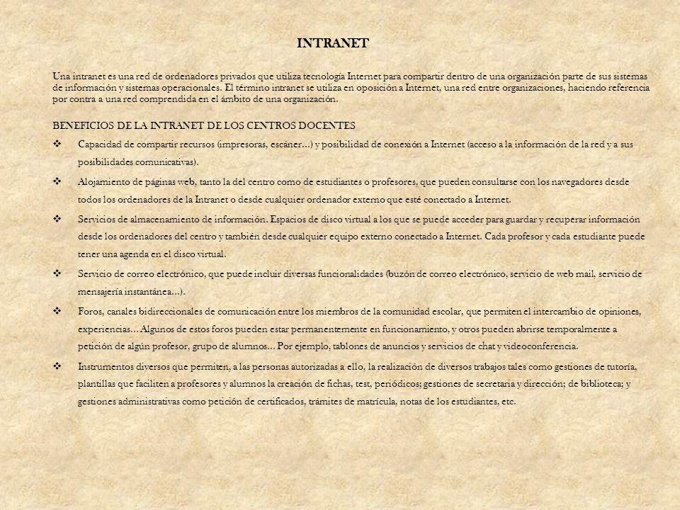 INTRANET Una intranet es una red de ordenadores privados que utiliza tecnología Internet para compartir dentro de una organización parte de sus sistem