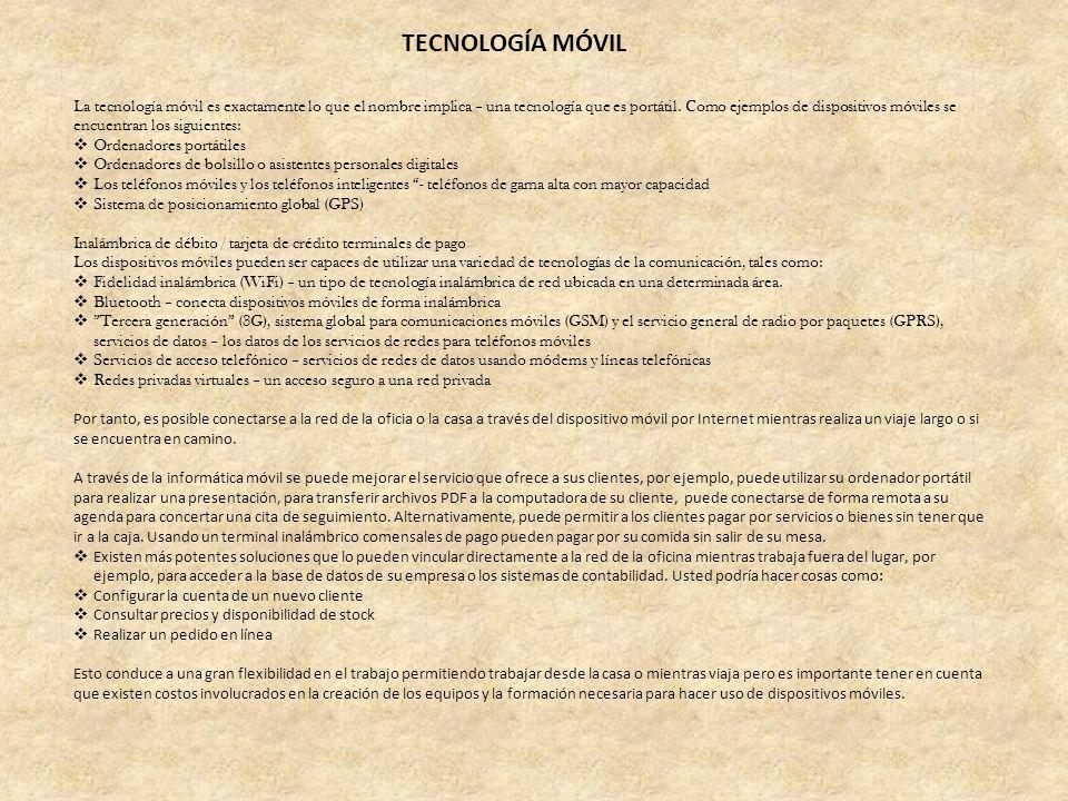 TECNOLOGÍA MÓVIL La tecnología móvil es exactamente lo que el nombre implica – una tecnología que es portátil. Como ejemplos de dispositivos móviles s