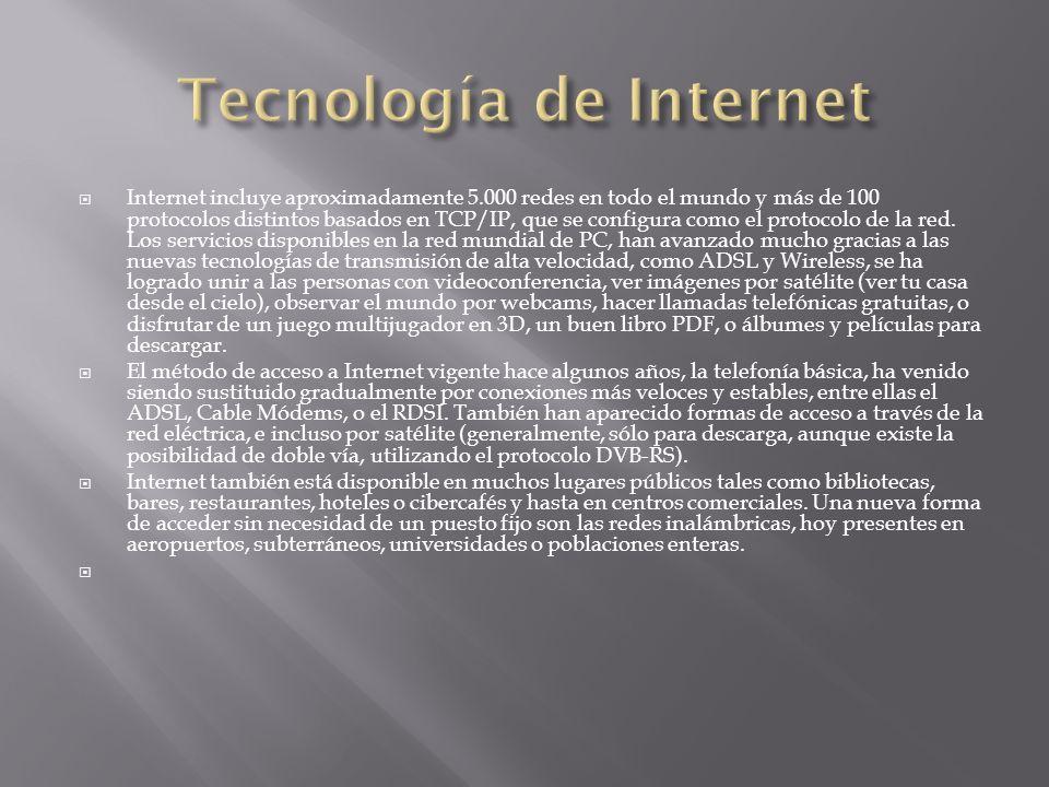 Internet incluye aproximadamente 5.000 redes en todo el mundo y más de 100 protocolos distintos basados en TCP/IP, que se configura como el protocolo
