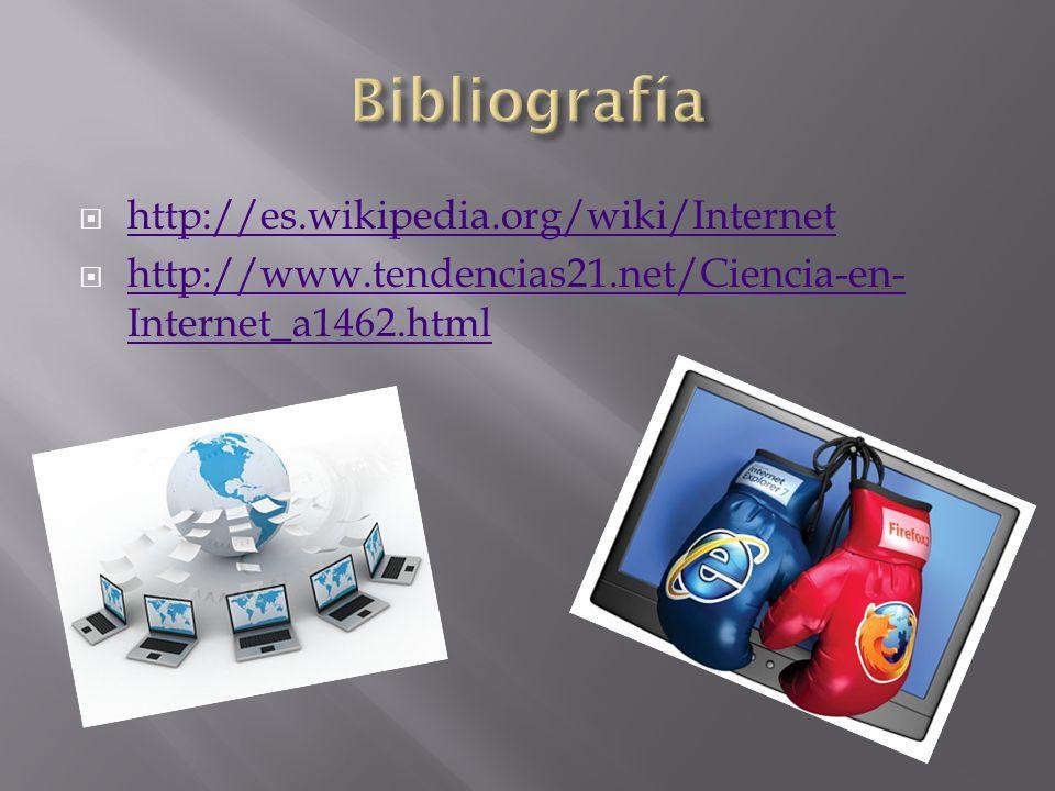 http://es.wikipedia.org/wiki/Internet http://www.tendencias21.net/Ciencia-en- Internet_a1462.html http://www.tendencias21.net/Ciencia-en- Internet_a14