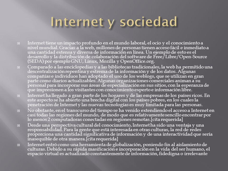 Internet tiene un impacto profundo en el mundo laboral, el ocio y el conocimiento a nivel mundial. Gracias a la web, millones de personas tienen acces
