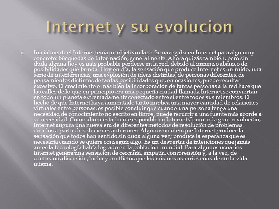 Inicialmente el Internet tenía un objetivo claro. Se navegaba en Internet para algo muy concreto: búsquedas de información, generalmente. Ahora quizás