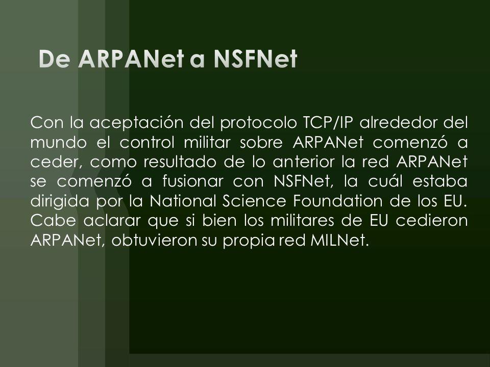 Con la aceptación del protocolo TCP/IP alrededor del mundo el control militar sobre ARPANet comenzó a ceder, como resultado de lo anterior la red ARPA