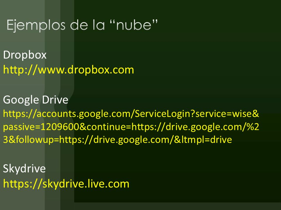 Dropbox http://www.dropbox.com Google Drive https://accounts.google.com/ServiceLogin?service=wise& passive=1209600&continue=https://drive.google.com/%2 3&followup=https://drive.google.com/&ltmpl=drive Skydrive https://skydrive.live.com