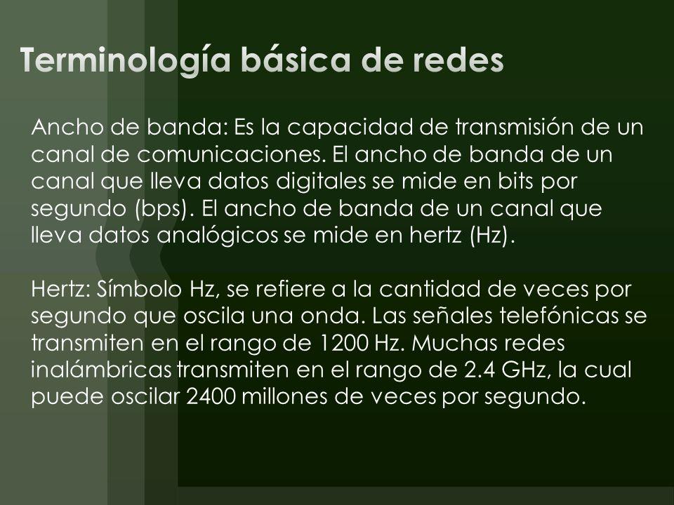 Ancho de banda: Es la capacidad de transmisión de un canal de comunicaciones. El ancho de banda de un canal que lleva datos digitales se mide en bits
