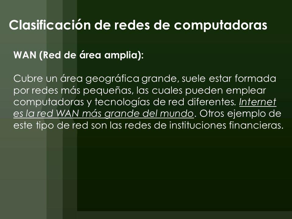 Clasificación de redes de computadoras WAN (Red de área amplia): Cubre un área geográfica grande, suele estar formada por redes más pequeñas, las cual