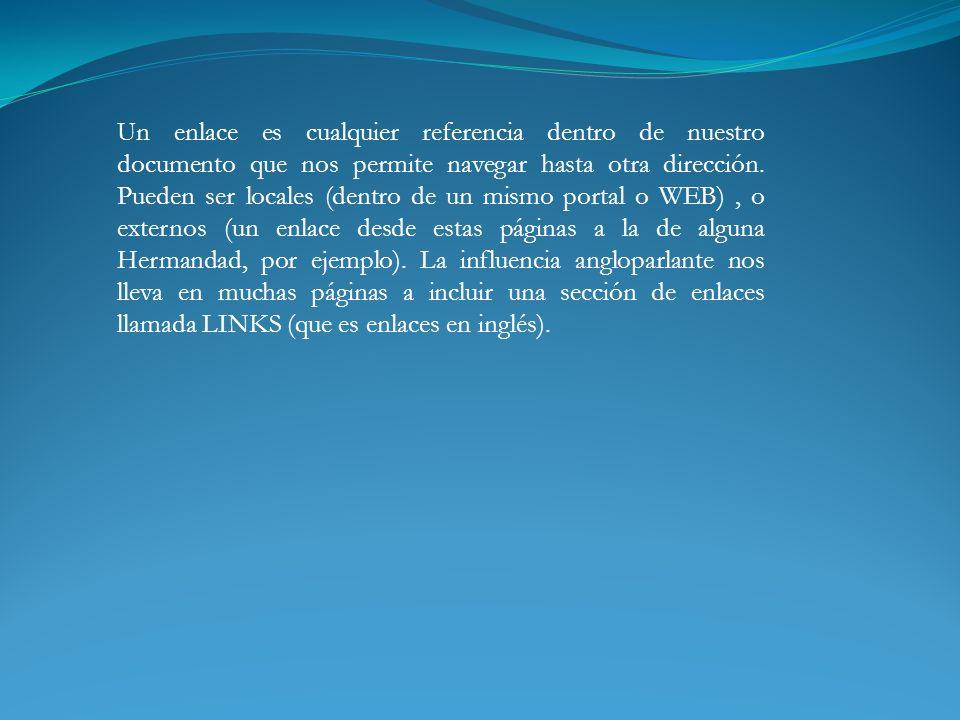 Un enlace es cualquier referencia dentro de nuestro documento que nos permite navegar hasta otra dirección.